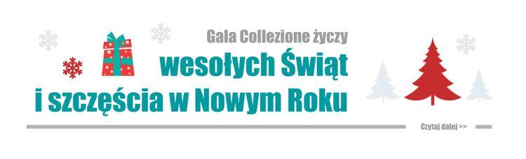 Wesołych świąt i szczęścia w nowym roku życzy Gala Collezione
